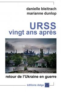 URSS vingt ans après, retour de l'Ukraine en guerre. Un livre de Danielle Bleitracht et Marianne Dunlop