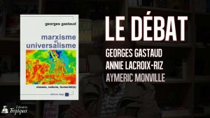#vidéo : Georges Gastaud : marxisme et universalisme, classes nations humanité : le débat