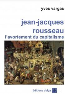 Quelques conseils d'I.C. pour ne pas bronzer idiot: Yves Vargas, Jean Jacques Rousseau l'avortement du capitalisme