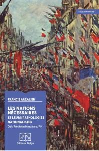 Les Nations nécessaires et leurs pathologies nationalistes (de la Révolution française au FN )