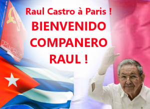 Raul Castro à Paris :  BIENVENIDO COMPANERO RAUL !