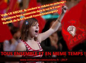 Loi travail – Valls UE MEDEF, ils veulent te réduire en esclavage : ripostons tous ensemble dans la rue le 9 mars ! l'appel des JRCF #loitravailnonmerci