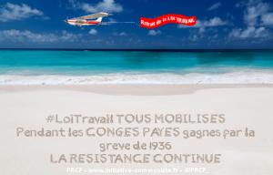 Pendant les congés payés gagnés par les grève de 36, la résistance pour le retrait de la Loi Travail continue !