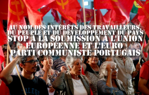 Portugal : Contre les diktats de l'Union Européenne, le Parti Communiste appelle à sortir de l'UE : pour la démocratie, pour les travailleurs et le pays !