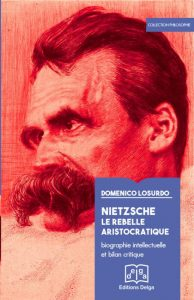 Domenico Losurdo : Nietzsche le rebelle aristocratique, biographie intellectuelle et bilan critique.