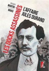"""Répression antisyndicale : entretien avec Roger Martin auteur de """"Les docks assassinés : l'affaire Jules Durand""""."""