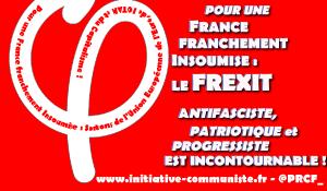 Pour une FRANCE FRANCHEMENT INSOUMISE, UN FREXIT ANTIFASCISTE, PATRIOTIQUE et PROGRESSISTE EST INCONTOURNABLE !