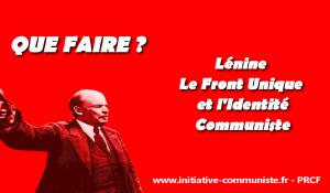 Que faire ? Lénine Le Front Unique et l'Identité Communiste – par Benoit Foucambert.
