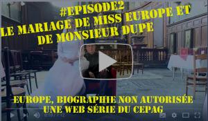 #épisode 2 Le mariage de Miss Europe et de Monsieur Dupe