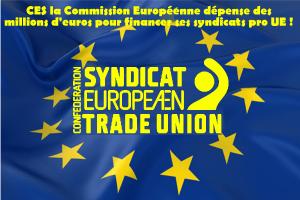 #CES : Confedération Européenne de Syndicats : la Commission Européenne dépense des millions d'euros pour financer ses syndicats pro UE !