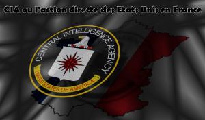 CIA où l'action directe des Etats Unis en France .
