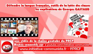 Vidéo : Georges Gastaud explique pourquoi défendre la langue française c'est important pour les travailleurs !
