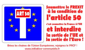 Soumettre le Frexit à la condition de l'article 50 c'est soumettre la France à l'UE et interdire la sortie de l'UE et de l'Euro !