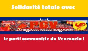 Solidarité totale avec le parti communiste du Venezuela !