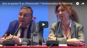 #vidéo Quelle est la situation au Venezuela ? les réponses de l'ambassadeur du Venezuela en France et de Hernando Calvo Ospina[Conférence]