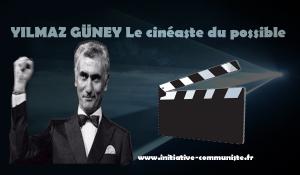 YILMAZ GÜNEY, le cinéaste du possible cinéma