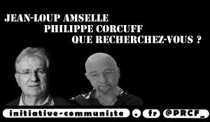 Question à Philippe Corcuff et Jean-Loup Amselle : Que recherchez-vous ?