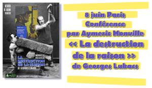 """Conférence : """" la destruction de la raison """" par Aymeric Monville [8 juin – Paris]"""