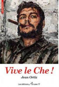 Vive le Che ! Un livre-enquête documenté et irréfutable sur Che Guevera