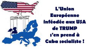 Inféodée à Trump, l'Union Européenne s'en prend à Cuba socialiste !