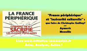 """""""France périphérique"""" et """"insécurité culturelle"""" : que faire de Christophe Guilluy?"""