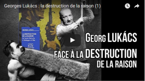 Georges Lukács : la destruction de la raison (2) par A Monville #vidéo