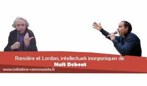 Rancière et Lordon, intellectuels inorganiques de Nuit Debout #nuitdebout