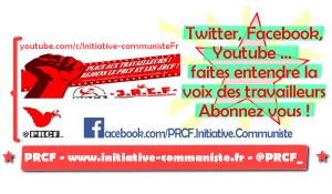 Suivez aussi l'actu sur les réseaux sociaux : @PRCF_ & facebook.com/PRCF.Initiative.Communiste