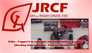 Vidéo : l'appel à la solidarité internationaliste des JRCF. [meeting international Fête de l'Huma 2017]