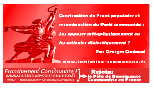 Construction du Front populaire et reconstruction du Parti communiste : Les opposer métaphysiquement ou les articuler dialectiquement ? par Georges Gastaud
