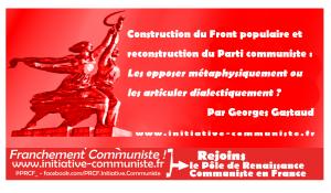 Construction du Front populaire et reconstruction du Parti communiste : Les opposer métaphysiquement ou les articuler dialectiquement ? par Georges Gastaud