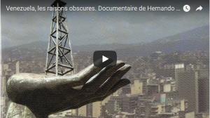 Venezuela, les raisons obscures. Documentaire de Hernando Calvo Ospina