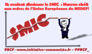 Macron UE MEDEF attaquent tout azimut contre le SMIC et les salaires !