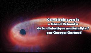 Cosmologie : vers le « Grand Rebond » de la dialectique matérialiste ?