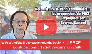 Parti Communiste : Georges Gastaud explique les propositions du PRCF