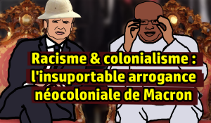 Racisme & colonialisme : l'insupportable arrogance néocoloniale de Macron