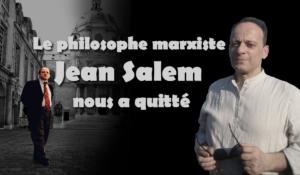 Un grand philosophe, un communiste exemplaire, Jean Salem nous a quitté