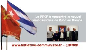 Le PRCF rencontre le nouvel ambassadeur de Cuba en France