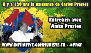 130 ans de la naissance de Carlos Prestes héros populaire, communiste brésilien : entretien avec Anita Prestes