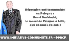 Répression anticommuniste en Pologne: Henri Dudzinski, le consul de Pologne à Lille, aux abonnés absents !