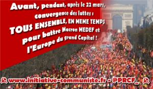 Avant, pendant, après le 22 mars, convergence des luttes, TOUS ENSEMBLE, EN MEME TEMPS pour battre Macron MEDEF et l'Europe du grand Capital !
