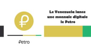 Le Venezuela lance une monnaie digitale le Petro : explications