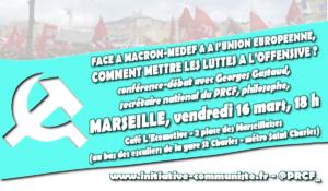 Marseille 16/03 : Face à Macron-MEDEF-UE, comment mettre les luttes à l'offensive ? conférence débat avec Georges Gastaud