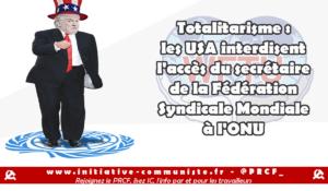 Totalitarisme : les USA interdisent l'accès du secrétaire de la Fédération Syndicale Mondiale à l'ONU