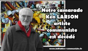 Notre camarade, l'artiste Ken LARSON, artiste communiste, est décédé …
