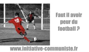 Faut-il avoir peur du Football ? – par Laurent Nardi