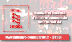 #festivalAvignon : les camarades du Vaucluse vous conseillent …