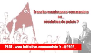 Franche renaissance communiste ou… révolution de palais ?   #38econgrèsPCF