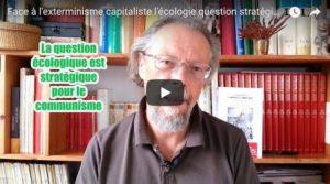#vidéo : face à l'exterminisme capitalisme, l'écologie une question stratégique – par Georges Gastaud