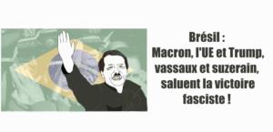 Brésil: Macron, l'UE et Trump, vassaux et suzerain, saluent la victoire fasciste !